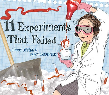 11 Experiments That Failed By Offill, Jenny/ Carpenter, Nancy (ILT)