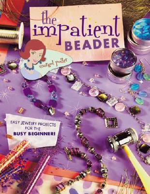 The Impatient Beader By Potter, Margot/ Gordon, Jessica (EDT)